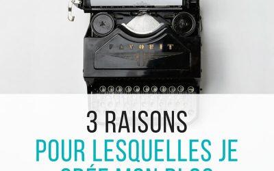 3 raisons pour lesquelles je crée mon blog
